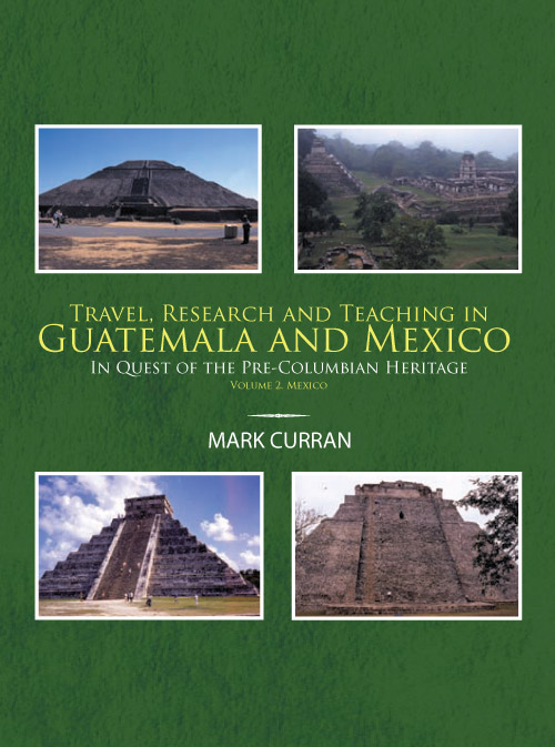 Travel, Research and Teaching in Guatemala and Mexico. Volume II, Mexico