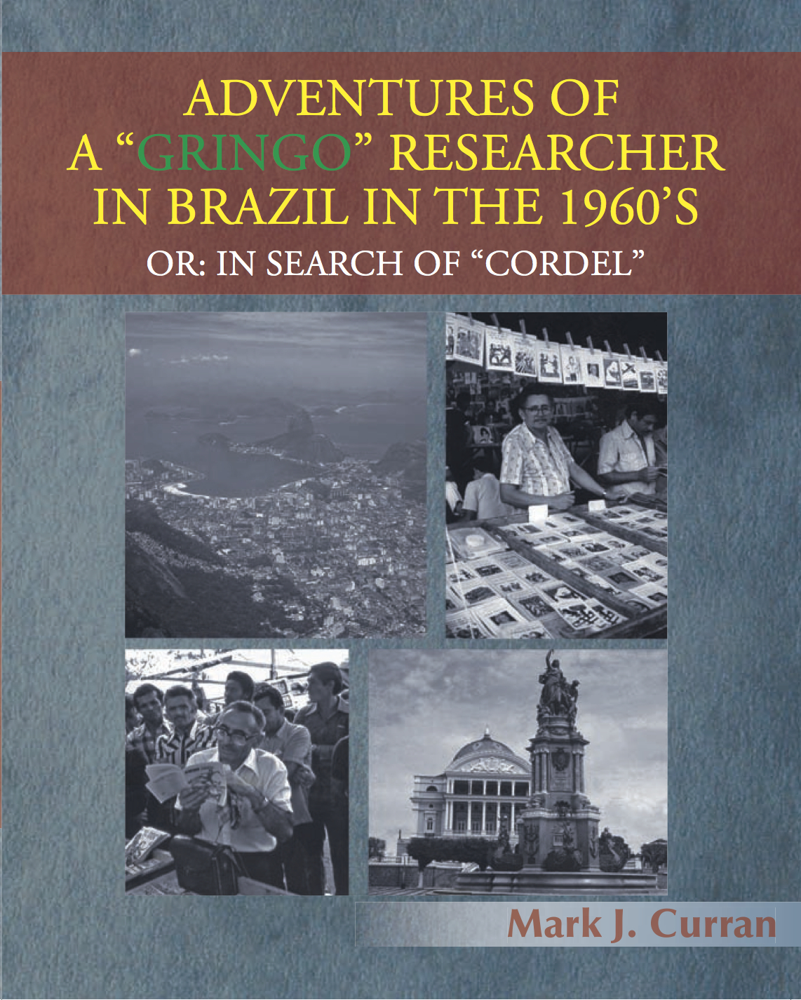 "Adventures of a ""Gringo"" Researcher in Brazil, Or, In Search of ""Cordel"""